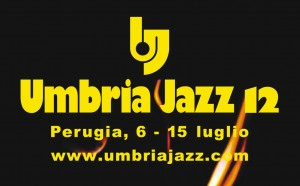 L'edizione 2012 di Umbria Jazz, Perugia. 6-15 luglio